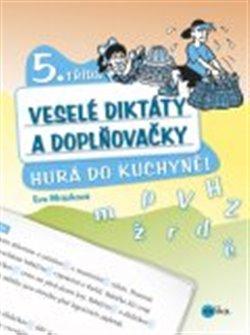 Veselé diktáty a doplňovačky - Hurá do kuchyně. 5. třída - Eva Mrázková