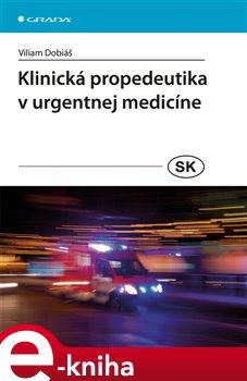 Klinická propedeutika v urgentnej medicíne - Viliam Dobiáš e-kniha