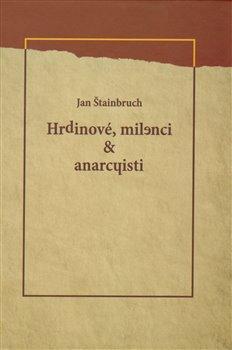 Obálka titulu Hrdinové, milenci & anarchisti