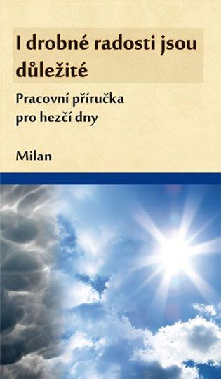 I drobné radosti jsou důležité:Pracovní příručka pro hezčí dny - Milan   Booksquad.ink