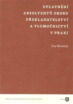 Obálka titulu Uplatnění absolventů oboru překladatelství a tlumočnictví v praxi