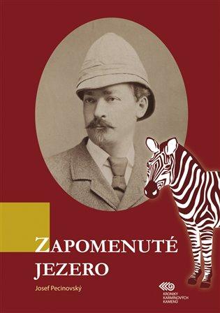 Zapomenuté jezero:Kroniky karmínových kamenů - Josef Pecinovský   Booksquad.ink