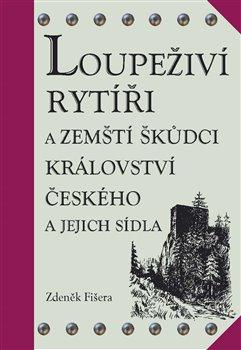 Obálka titulu Loupeživí rytíři a zemští škůdci Království českého a jejich sídla