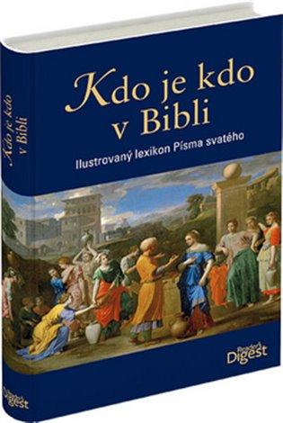 Kdo je kdo v Bibli:Ilustrovaný lexikon Písma svatého - - | Booksquad.ink
