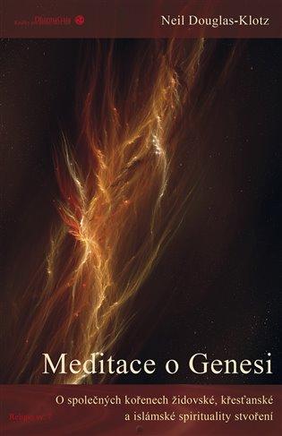 Meditace o Genesi:O společných kořenech židovské, křesťanské a islámské spirituality stvoření - Neil Douglas-Klotz | Booksquad.ink