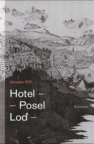 Hotel. Posel. Loď - Jaroslav Kříž | Booksquad.ink