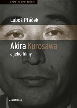 Obálka titulu Akira Kurosawa a jeho filmy