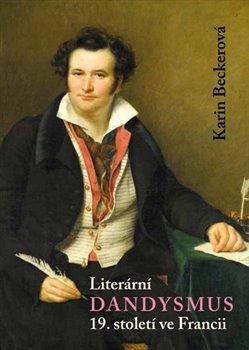 Obálka titulu Literární dandysmus 19. století ve Francii