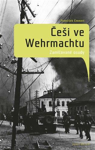 Češi ve wehrmachtu:Zamlčované osudy - František Emmert | Booksquad.ink
