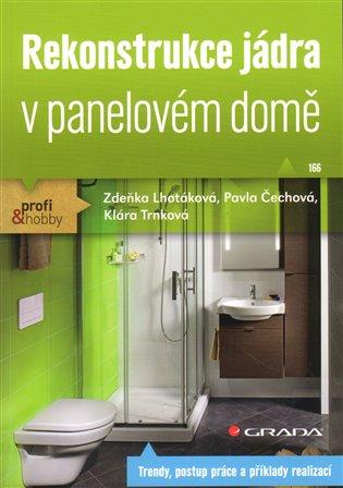 Rekonstrukce jádra v panelovém domě:Trendy, postup práce a příklady realizací - Zdeňka Lhotáková,   Booksquad.ink