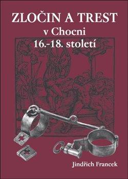 Obálka titulu Zločin a trest v Chocni 16.- 18. století