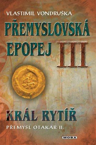 Král rytíř Přemysl II. Otakar:Přemyslovská epopej III - Vlastimil Vondruška | Booksquad.ink