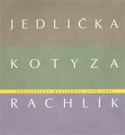 Obálka titulu Fantastický realismus 1960 - 1966: Jan Jedlička - Vladivoj Kotyza - Mikuláš Rachlík