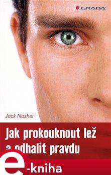 Jak prokouknout lež a odhalit pravdu. Naučte se číst druhé lidi - Jack Nasher e-kniha