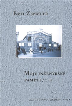 Moje inženýrské paměti I-II - Emil Zimmler
