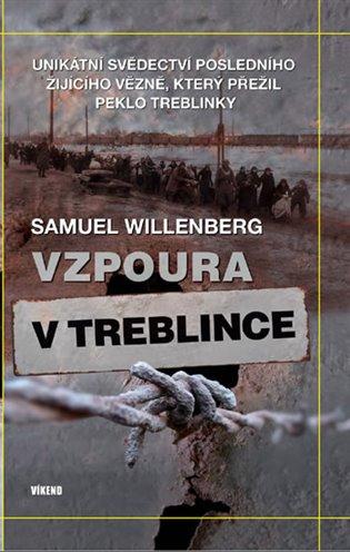 Vzpoura v Treblince:Unikátní svědectví posledního žijícího vězně, který přežil peklo Treblinky - Samuel Willenberg | Replicamaglie.com