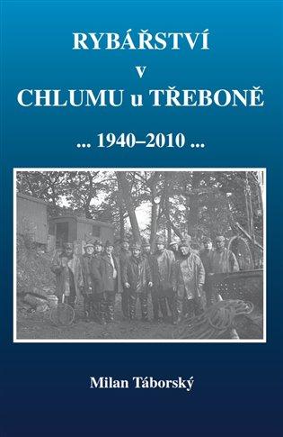 Rybářství v Chlumu u Třeboně (1940-2010) - Miloš Táborský   Booksquad.ink
