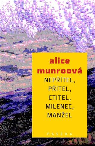 Nepřítel, přítel, ctitel, milenec, manžel - Alice Munroová | Booksquad.ink