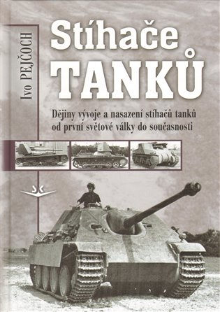 Stíhače tanků:Dějiny vývoje a nasazení stíhačů tanků od první světové války do současnosti - Ivo Pejčoch   Booksquad.ink