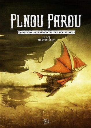 Plnou parou:Antologie retrofuturistické fantastiky - Martin Šust (ed.) | Booksquad.ink