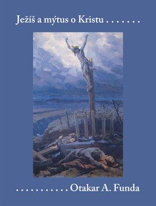 Ježíš a mýtus o Kristu - Otakar A. Funda | Booksquad.ink
