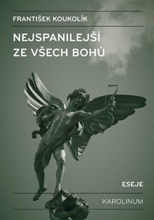Nejspanilejší ze všech bohů - František Koukolík   Booksquad.ink