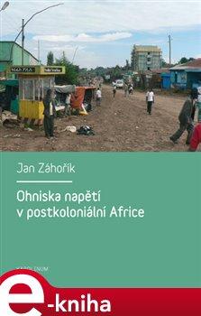 Obálka titulu Ohniska napětí v postkoloniální Africe