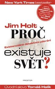 S laskavým svolením nakladatele vám nabízíme předmluvu k napínavému pátrání Jima Holta. Proč svět? Proč my? Proč Bůh? Proč vůbec něco?