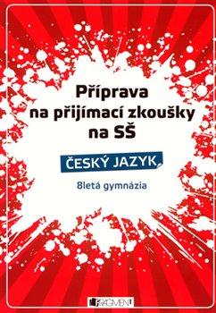 Obálka titulu Příprava na přijímací zkoušky na SŠ. Český jazyk