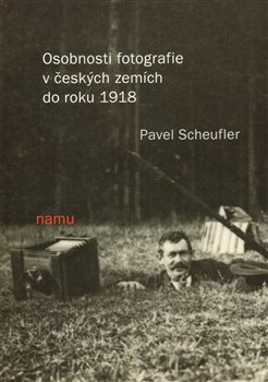 Obálka titulu Osobnosti fotografie v českých zemích do roku 1918