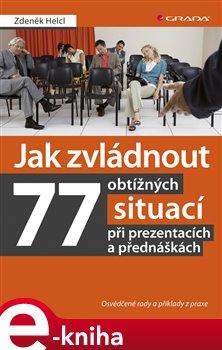 Obálka titulu Jak zvládnout 77 obtížných situací při prezentacích a přednáškách