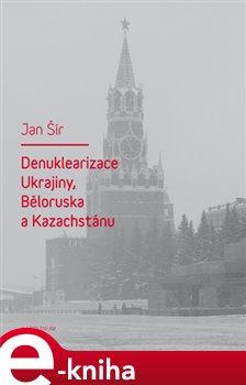 Obálka titulu Denuklearizace Ukrajiny, Běloruska a Kazachstánu