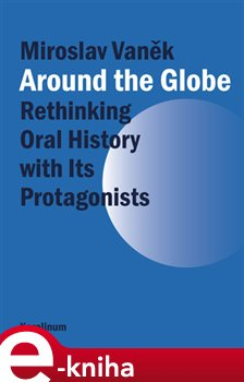 Obálka titulu Around the Globe. Rethinking Oral History with Its Protagonists