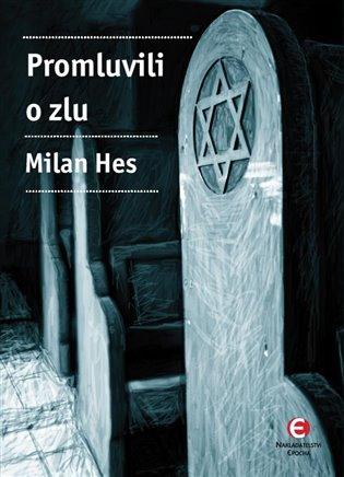 Promluvili o zlu:Holocaust mezi dějinami a pamětí... - Milan Hes | Replicamaglie.com