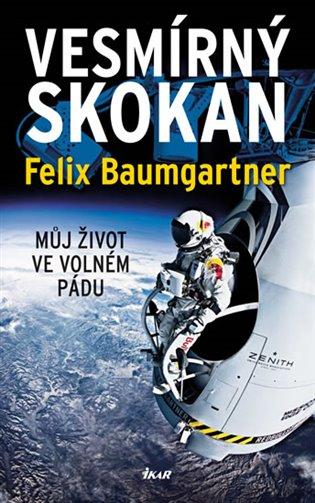 Vesmírný skokan:Můj život ve volném pádu - Felix Baumgartner, | Booksquad.ink