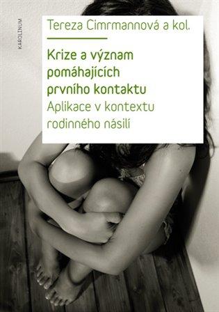 Krize a význam pomáhajících prvního kontaktu:Aplikace v kontextu rodinného násilí - Tereza Cimrmannová,   Booksquad.ink