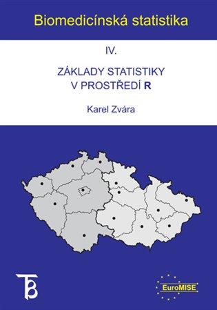 Biomedicínská statistika IV:Základy statistiky v prostředí - Karel Zvára | Booksquad.ink