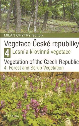 Vegetace České republiky 4 / Vegetation of the Czech Republic 4:Lesní a křovinná vegetace / Forest and Scrub Vegetation - Milan Chytrý (ed.) | Booksquad.ink