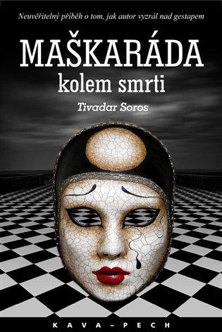 Maškaráda kolem smrti:Neuvěřitelný příběh o tom, jak autor vyzrál nad gestapem - Tivadar Soros | Booksquad.ink