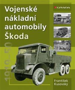 Vojenské nákladní automobily Škoda. 1919–1950 - František Kusovský