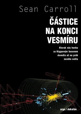 Částice na konci vesmíru - Kterak nás honba za Higgsovým bosonem dovedla až práh nového světa