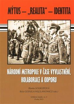 Obálka titulu Národní metropole v čase vyvlastnění, kolaborace a odporu