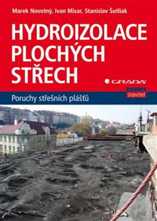 Hydroizolace plochých střech:Poruchy střešních plášťů - Marek Novotný, | Booksquad.ink
