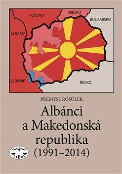 Obálka titulu Albánci a Makedonská republika (1991-2014)
