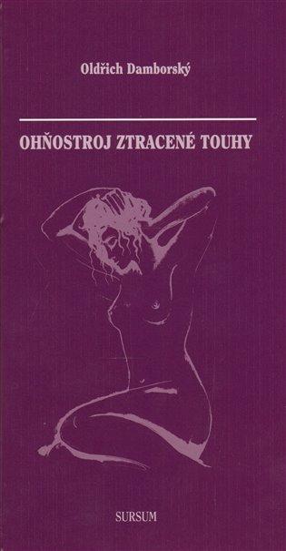 Ohňostroj ztracené touhy - Oldřich Damborský | Booksquad.ink