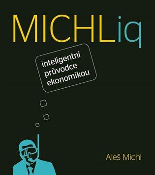 MICHLiq:Inteligentní průvodce ekonomikou - Aleš Michl   Booksquad.ink