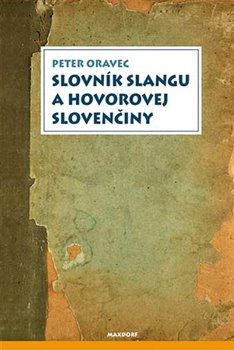 Obálka titulu Slovník slangu a hovorovej slovenčiny