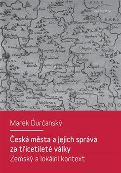 Obálka titulu Česká města a jejich správa za třicetileté války