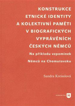 Obálka titulu Konstrukce etnické identity a kolektivní paměti v biografických vyprávěních českých Němců