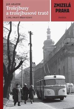 Obálka titulu Zmizelá Praha-Trolejbusy a trolejbusové tratě